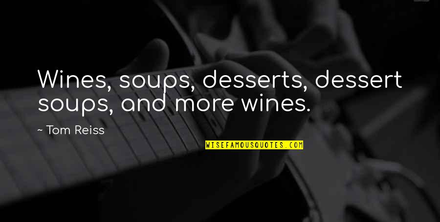 Desserts Quotes By Tom Reiss: Wines, soups, desserts, dessert soups, and more wines.