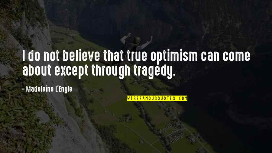 Destilar Quotes By Madeleine L'Engle: I do not believe that true optimism can