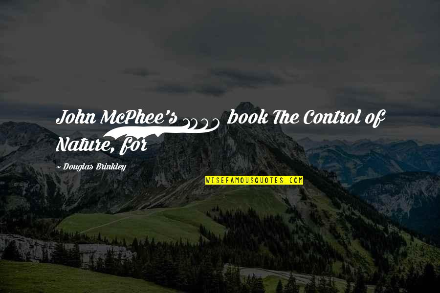 Destinate Quotes By Douglas Brinkley: John McPhee's 1989 book The Control of Nature,