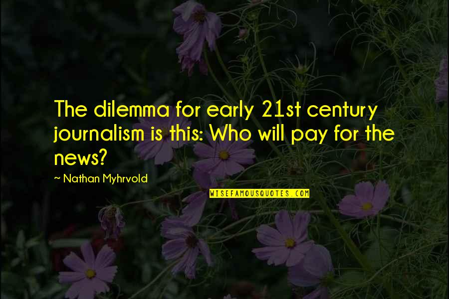 Destinate Quotes By Nathan Myhrvold: The dilemma for early 21st century journalism is