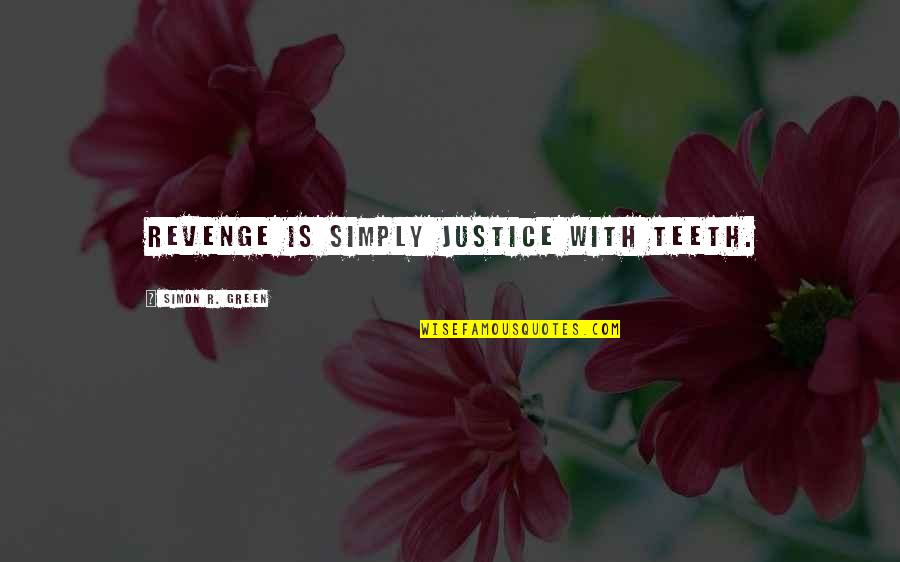 Destinate Quotes By Simon R. Green: Revenge is simply justice with teeth.
