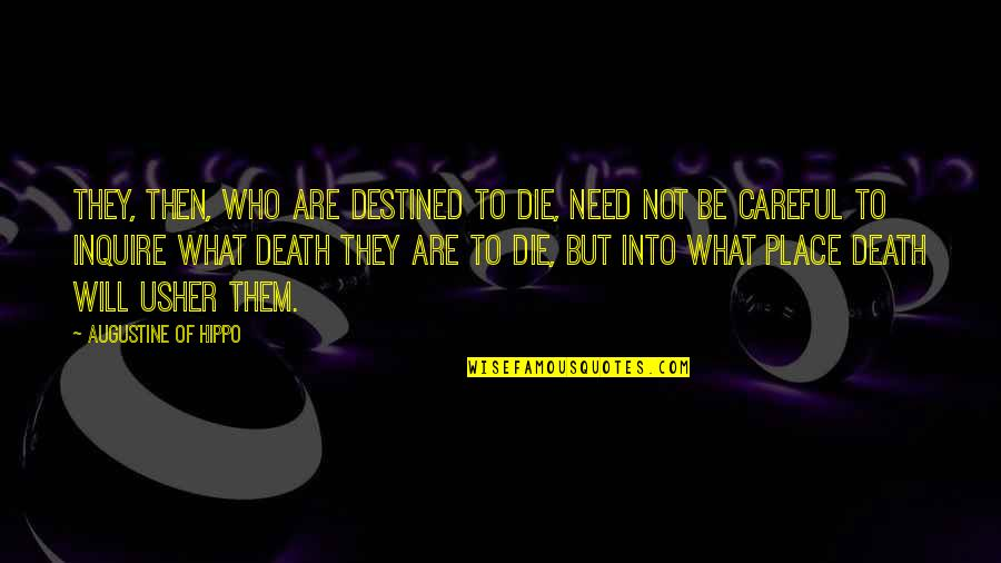 Destined To Die Quotes By Augustine Of Hippo: They, then, who are destined to die, need