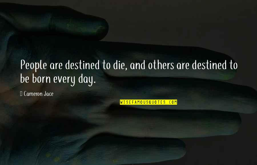 Destined To Die Quotes By Cameron Jace: People are destined to die, and others are