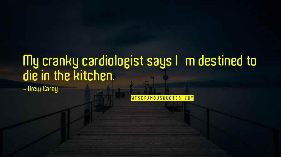 Destined To Die Quotes By Drew Carey: My cranky cardiologist says I'm destined to die