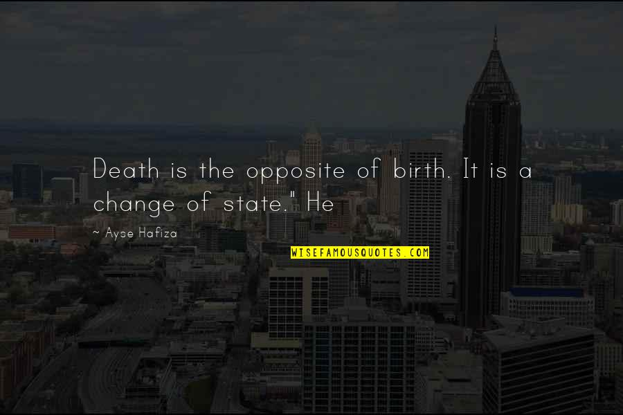 Destining Quotes By Ayse Hafiza: Death is the opposite of birth. It is
