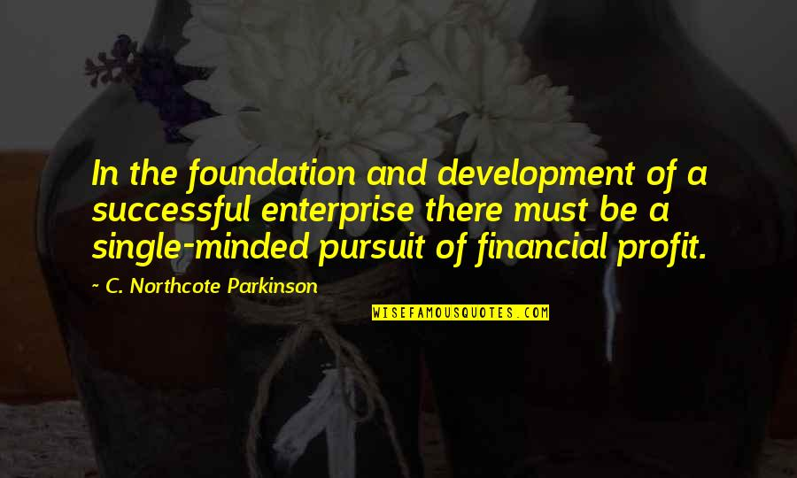 Destining Quotes By C. Northcote Parkinson: In the foundation and development of a successful