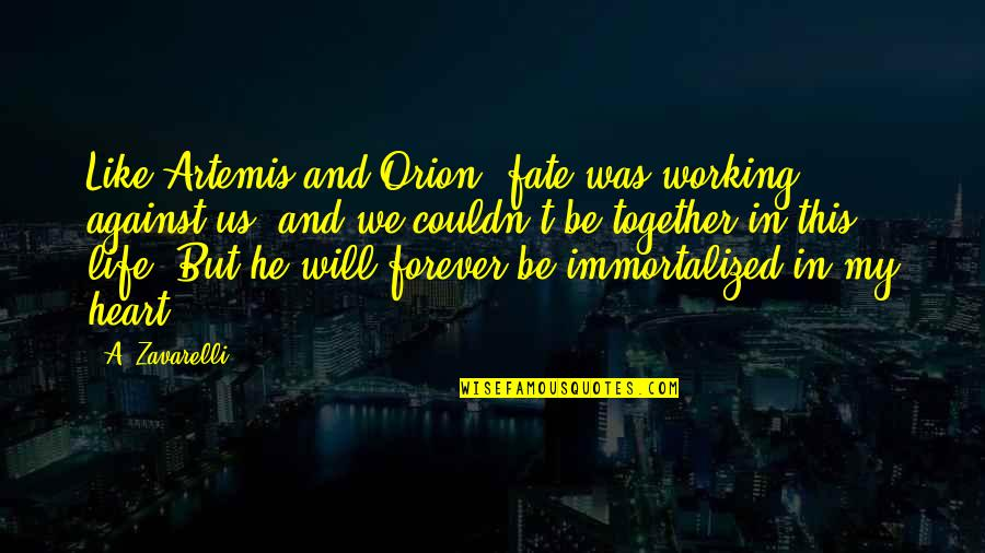 Destiny And Fate And Love Quotes By A. Zavarelli: Like Artemis and Orion, fate was working against