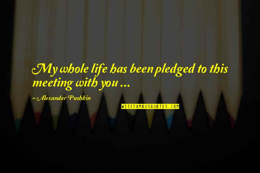 Destiny And Fate And Love Quotes By Alexander Pushkin: My whole life has been pledged to this
