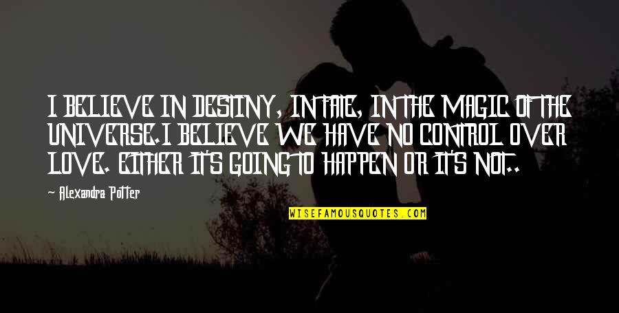 Destiny And Fate And Love Quotes By Alexandra Potter: I BELIEVE IN DESTINY, IN FATE, IN THE