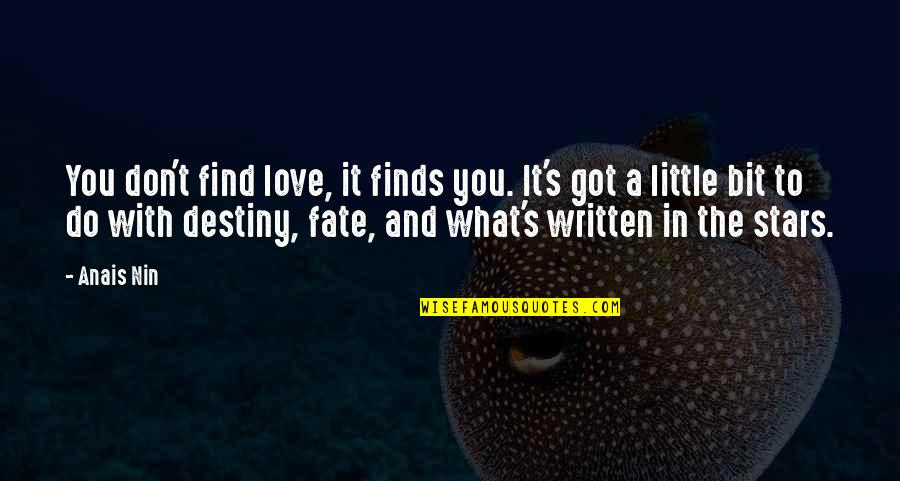 Destiny And Fate And Love Quotes By Anais Nin: You don't find love, it finds you. It's