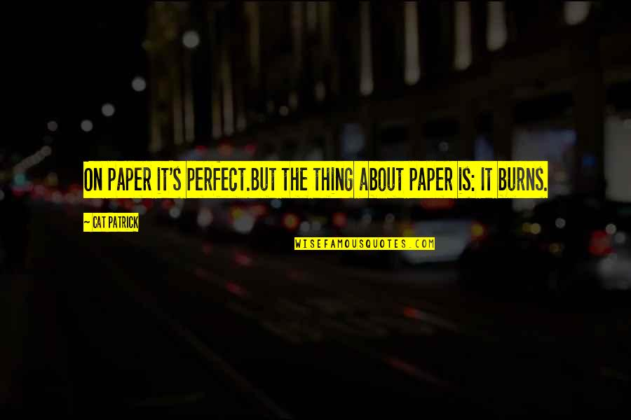 Destiny And Fate And Love Quotes By Cat Patrick: On paper it's perfect.But the thing about paper