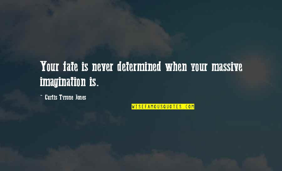 Destiny And Fate And Love Quotes By Curtis Tyrone Jones: Your fate is never determined when your massive