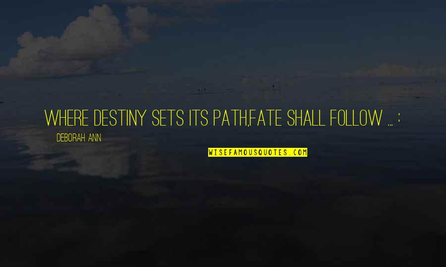 Destiny And Fate And Love Quotes By Deborah Ann: Where Destiny sets its path,Fate shall follow ...