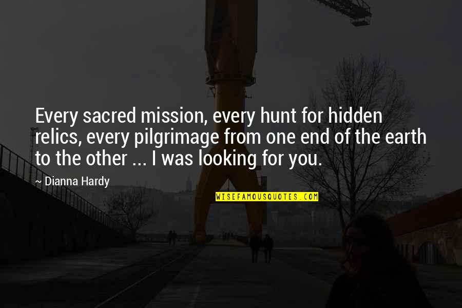 Destiny And Fate And Love Quotes By Dianna Hardy: Every sacred mission, every hunt for hidden relics,