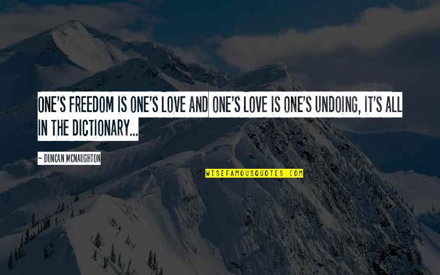 Destiny And Fate And Love Quotes By Duncan McNaughton: One's freedom is one's love and one's love