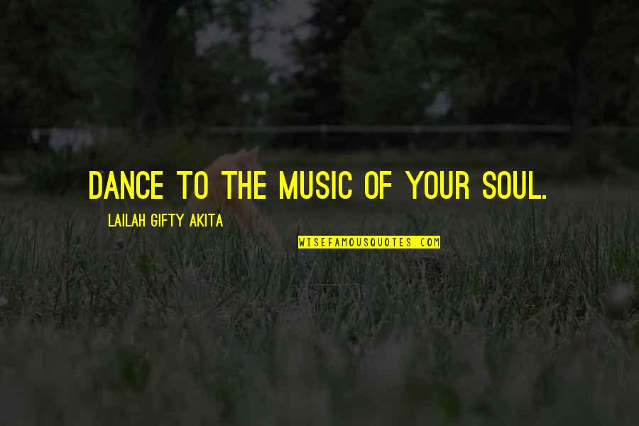 Destiny And Fate And Love Quotes By Lailah Gifty Akita: Dance to the music of your soul.