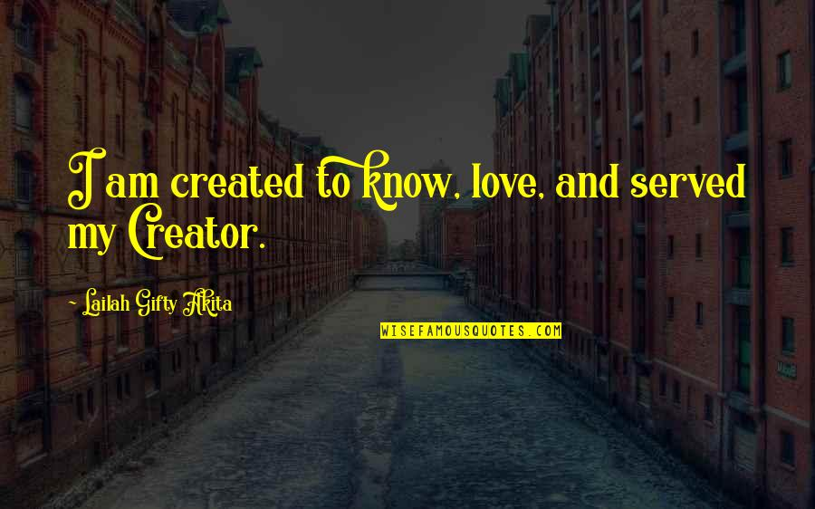 Destiny And Fate And Love Quotes By Lailah Gifty Akita: I am created to know, love, and served