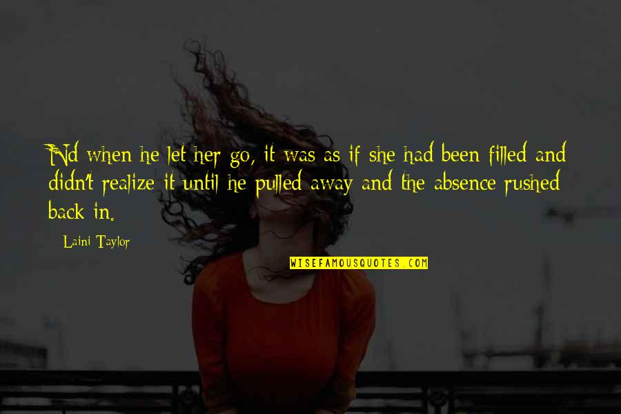 Destiny And Fate And Love Quotes By Laini Taylor: Nd when he let her go, it was