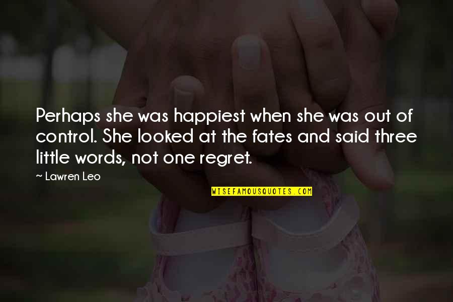Destiny And Fate And Love Quotes By Lawren Leo: Perhaps she was happiest when she was out