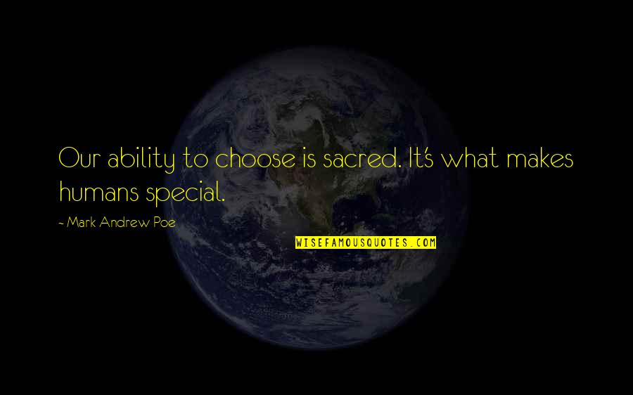 Destiny And Fate And Love Quotes By Mark Andrew Poe: Our ability to choose is sacred. It's what