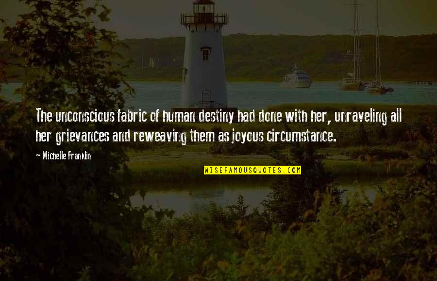 Destiny And Fate And Love Quotes By Michelle Franklin: The unconscious fabric of human destiny had done