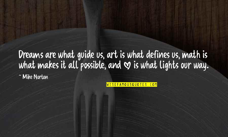 Destiny And Fate And Love Quotes By Mike Norton: Dreams are what guide us, art is what