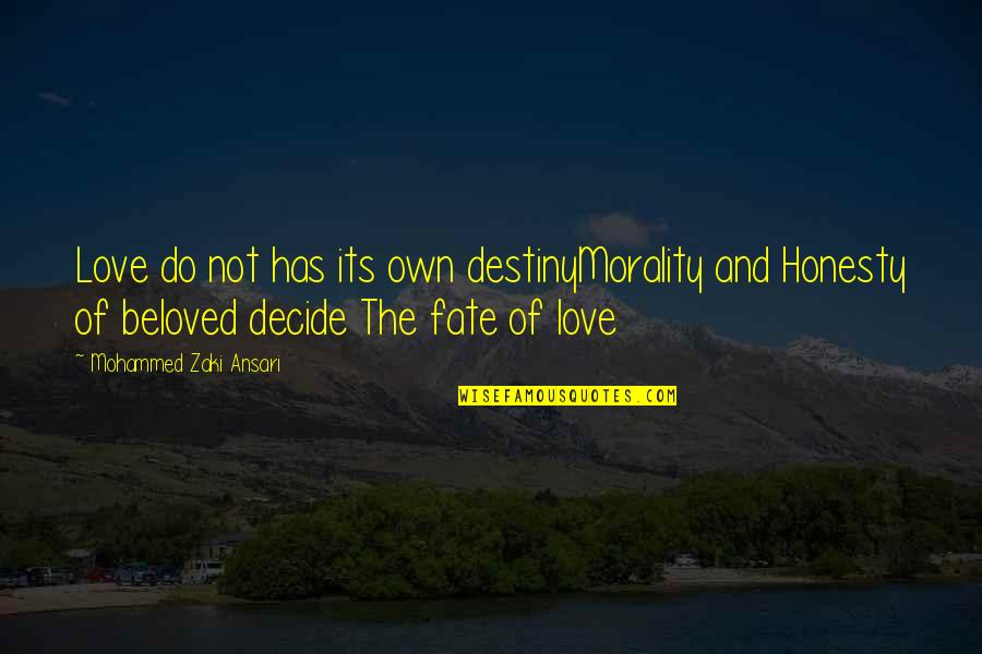 Destiny And Fate And Love Quotes By Mohammed Zaki Ansari: Love do not has its own destinyMorality and