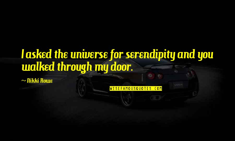 Destiny And Fate And Love Quotes By Nikki Rowe: I asked the universe for serendipity and you