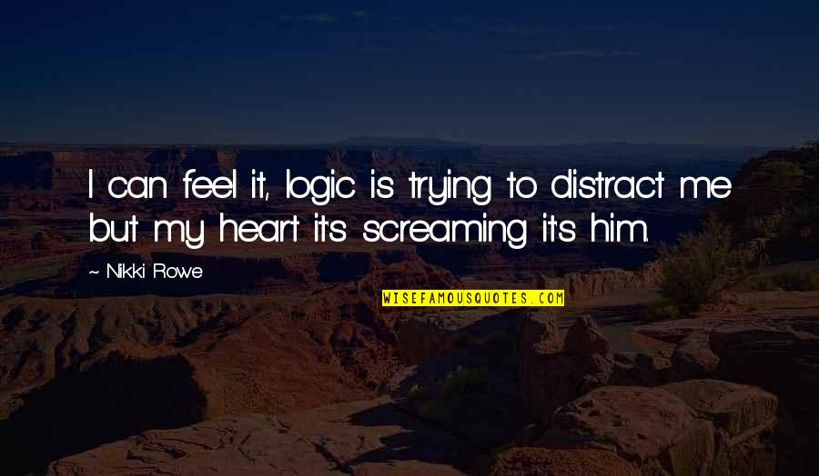 Destiny And Fate And Love Quotes By Nikki Rowe: I can feel it, logic is trying to