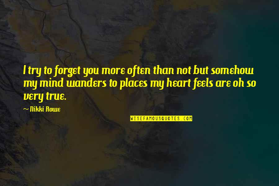 Destiny And Fate And Love Quotes By Nikki Rowe: I try to forget you more often than