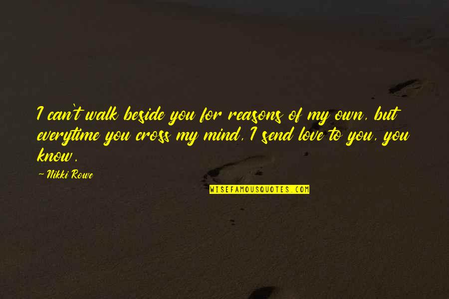 Destiny And Fate And Love Quotes By Nikki Rowe: I can't walk beside you for reasons of