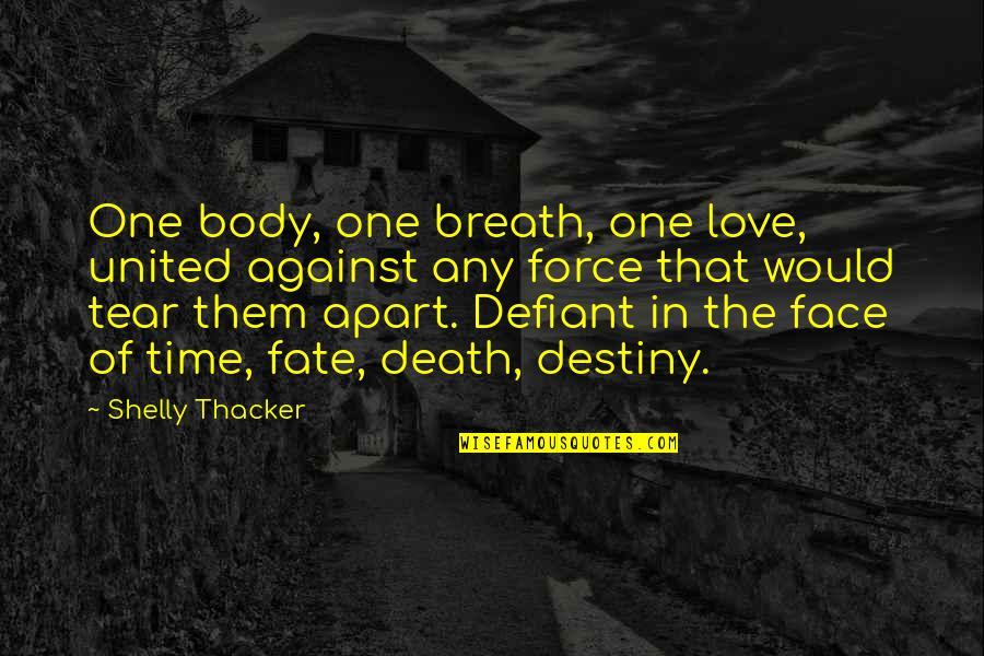 Destiny And Fate And Love Quotes By Shelly Thacker: One body, one breath, one love, united against