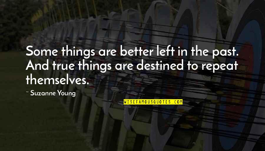 Destiny And Fate And Love Quotes By Suzanne Young: Some things are better left in the past.