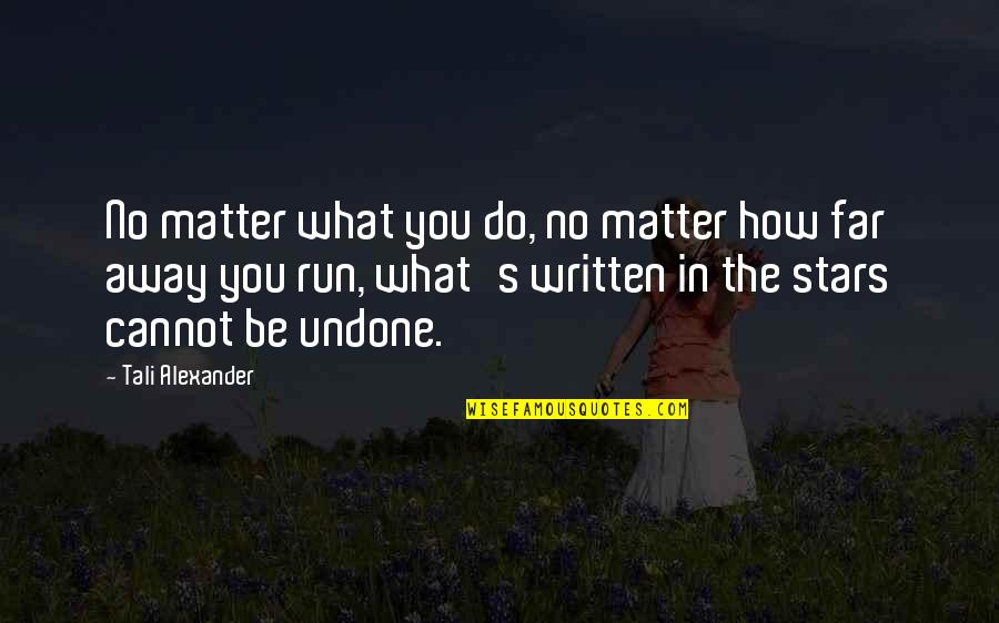 Destiny And Fate And Love Quotes By Tali Alexander: No matter what you do, no matter how