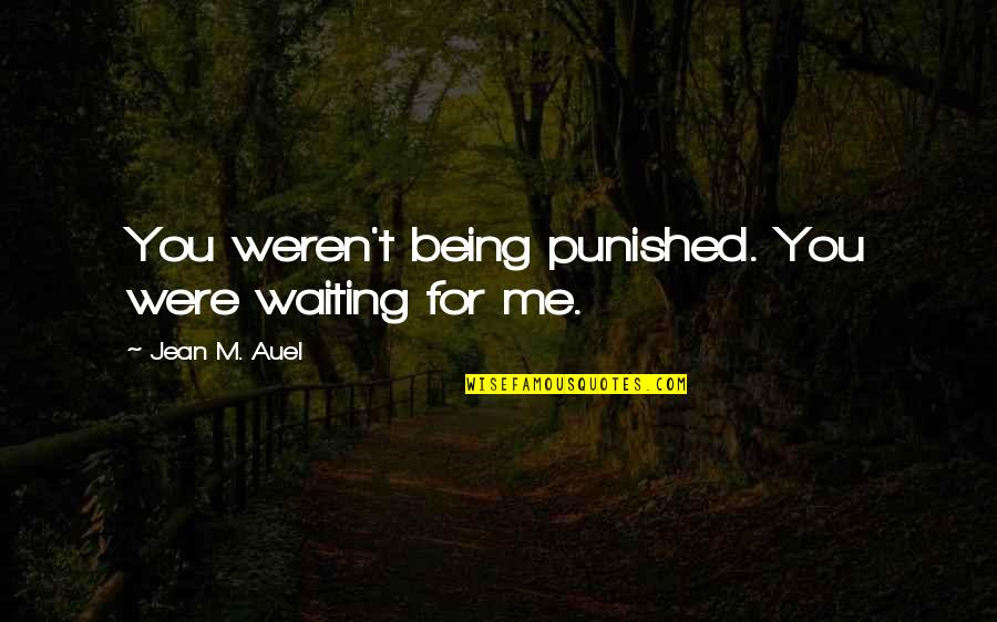 Destiny And Fate Of Love Quotes By Jean M. Auel: You weren't being punished. You were waiting for