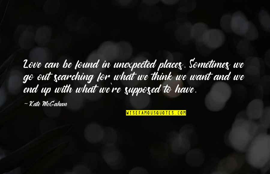 Destiny And Fate Of Love Quotes By Kate McGahan: Love can be found in unexpected places. Sometimes