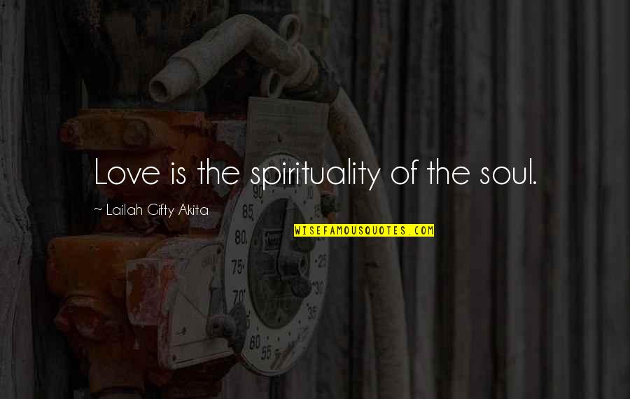 Destiny And Fate Of Love Quotes By Lailah Gifty Akita: Love is the spirituality of the soul.