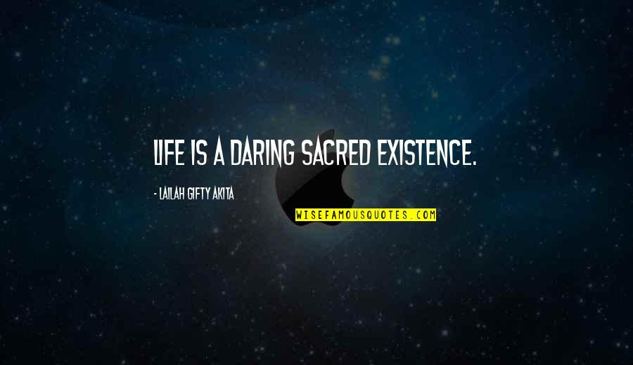 Destiny And Fate Of Love Quotes By Lailah Gifty Akita: Life is a daring sacred existence.