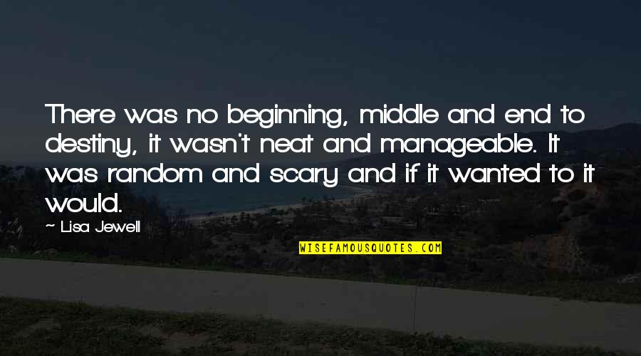 Destiny And Fate Of Love Quotes By Lisa Jewell: There was no beginning, middle and end to