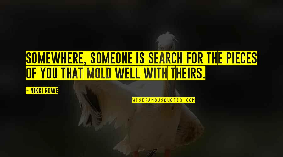 Destiny And Fate Of Love Quotes By Nikki Rowe: Somewhere, someone is search for the pieces of