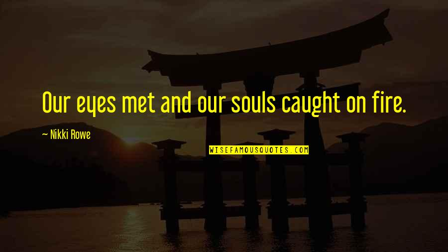 Destiny And Fate Of Love Quotes By Nikki Rowe: Our eyes met and our souls caught on