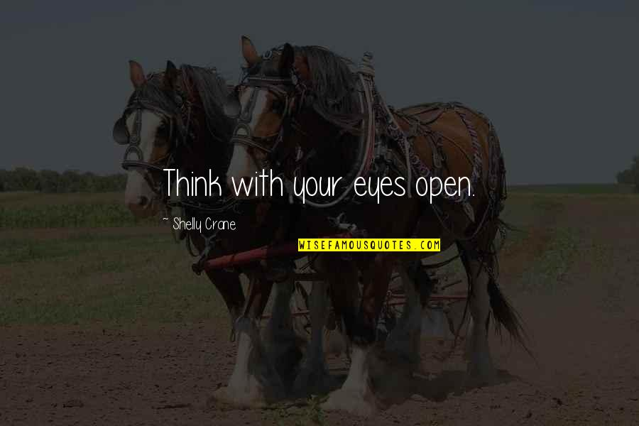 Destiny And Fate Of Love Quotes By Shelly Crane: Think with your eyes open.