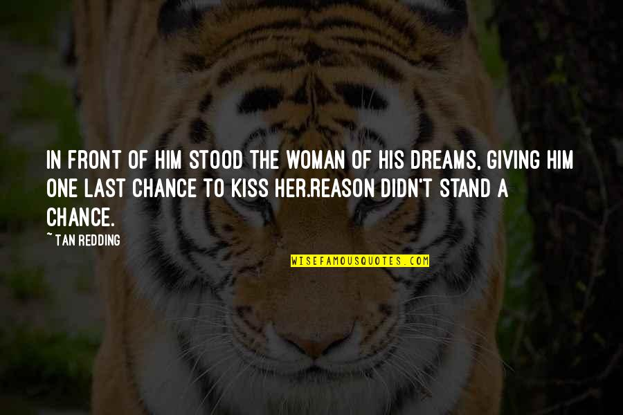 Destiny And Fate Of Love Quotes By Tan Redding: In front of him stood the woman of