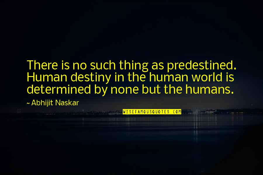 Destiny Fate Quotes By Abhijit Naskar: There is no such thing as predestined. Human