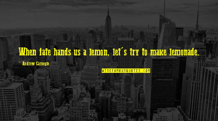 Destiny Fate Quotes By Andrew Carnegie: When fate hands us a lemon, let's try