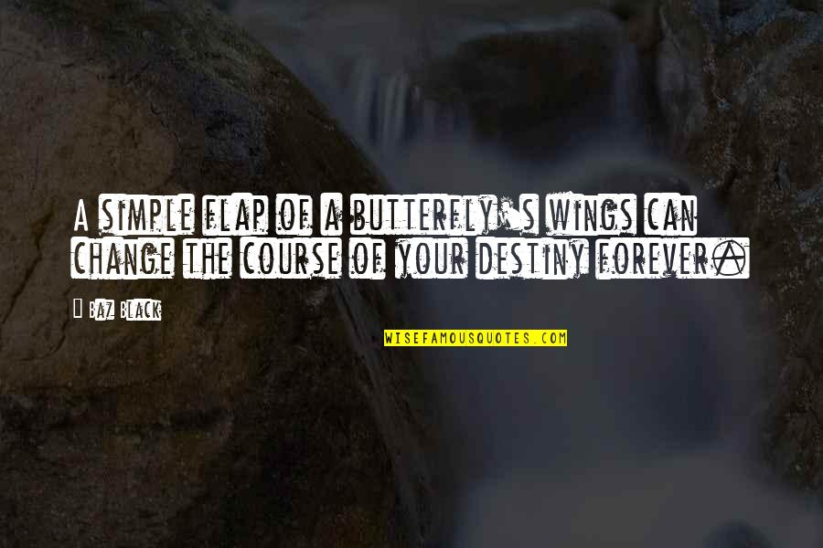 Destiny Fate Quotes By Baz Black: A simple flap of a butterfly's wings can