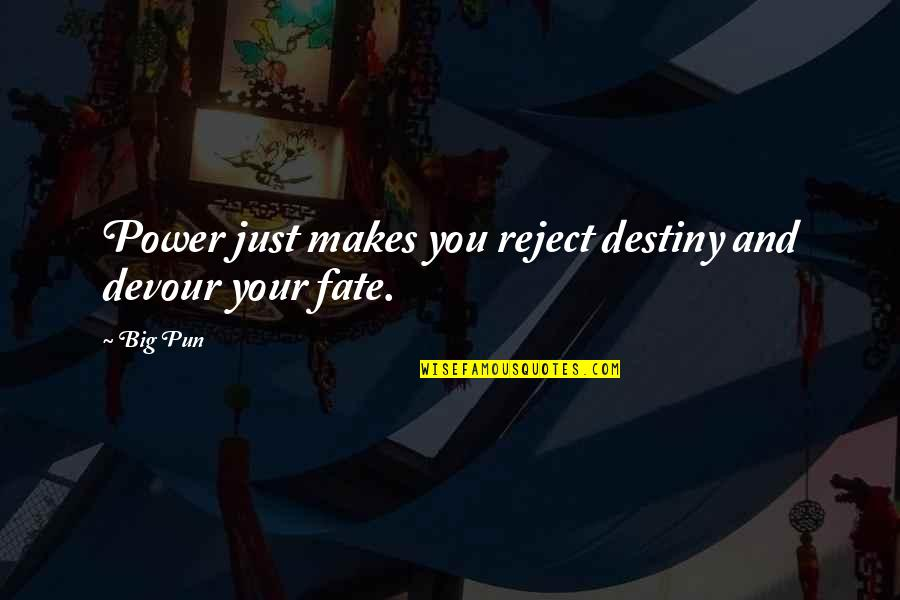Destiny Fate Quotes By Big Pun: Power just makes you reject destiny and devour