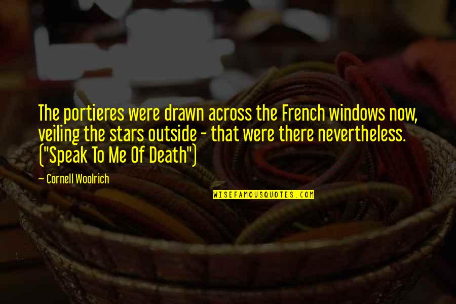 Destiny Fate Quotes By Cornell Woolrich: The portieres were drawn across the French windows