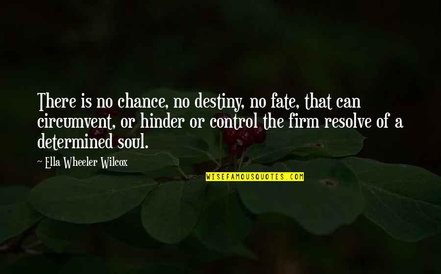 Destiny Fate Quotes By Ella Wheeler Wilcox: There is no chance, no destiny, no fate,