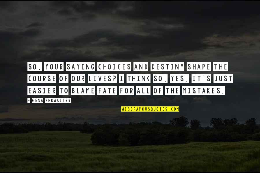 Destiny Fate Quotes By Gena Showalter: So, your saying choices and destiny shape the